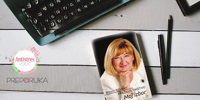 Vodič za početnike ali i već iskusne preduzetnike PREDUZETNIŠTVO – moj izbor Biljana Trifunović
